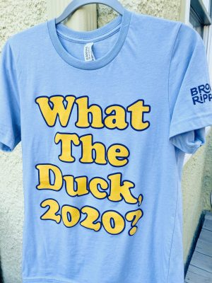 What The Duck, 2020? Shirts are ready!